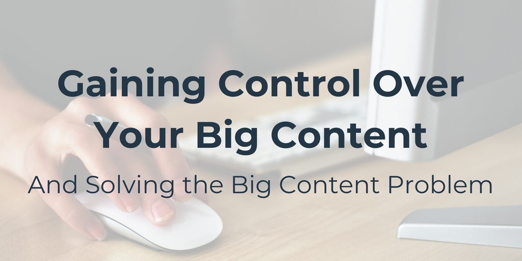 Blog Header_Gaining Control Over Your Big Content_7/23