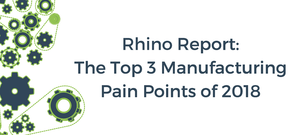 Rhino Report: The Top 3 Manufacturing Pain Points of 2018